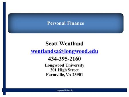 Longwood University Personal Finance Scott Wentland 434-395-2160 Longwood University 201 High Street Farmville, VA 23901.