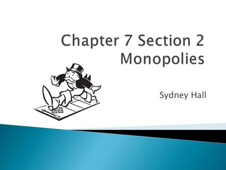 Sydney Hall.  A monopoly occurs when a market is dominated by a single seller. They form when barriers prevent other firms form entering a market that.