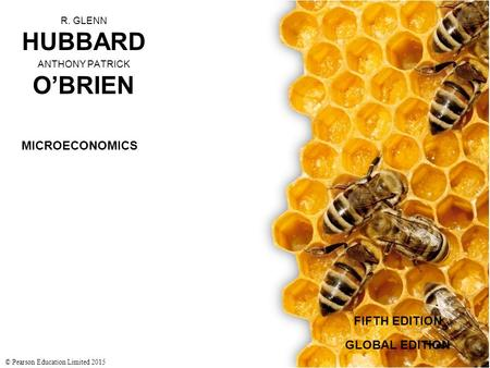 R. GLENN HUBBARD ANTHONY PATRICK O'BRIEN FIFTH EDITION © Pearson Education Limited 2015 MICROECONOMICS GLOBAL EDITION.