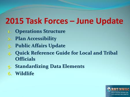 2015 Task Forces – June Update 1. Operations Structure 2. Plan Accessibility 3. Public Affairs Update 4. Quick Reference Guide for Local and Tribal Officials.