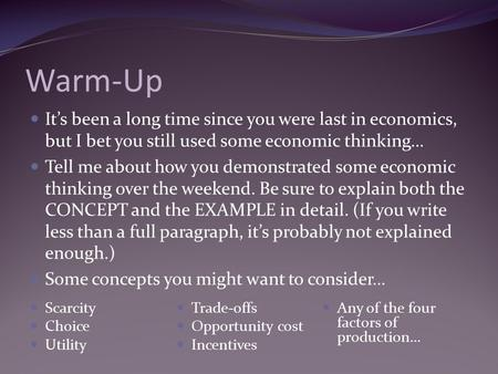 Warm-Up It's been a long time since you were last in economics, but I bet you still used some economic thinking… Tell me about how you demonstrated some.