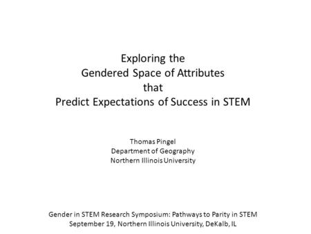 Exploring the Gendered Space of Attributes that Predict Expectations of Success in STEM Gender in STEM Research Symposium: Pathways to Parity in STEM September.