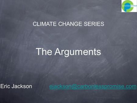 The Arguments CLIMATE CHANGE SERIES Eric Jackson