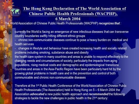 The Hong Kong Declaration of The World Association of Chinese Public Health Professionals (WACPHP), 6 March 2004 The World Association of Chinese Public.
