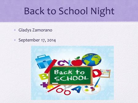 Back to School Night Gladys Zamorano September 17, 2014.