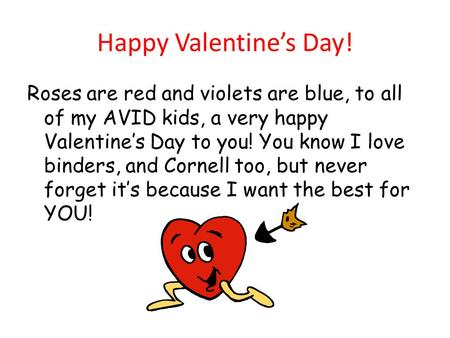 Happy Valentine's Day! Roses are red and violets are blue, to all of my AVID kids, a very happy Valentine's Day to you! You know I love binders, and Cornell.