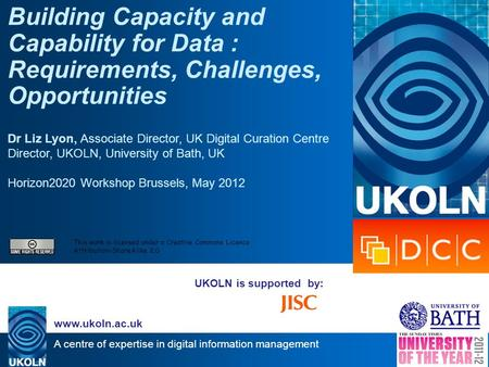 A centre of expertise in digital information management www.ukoln.ac.uk UKOLN is supported by: Building Capacity and Capability for Data : Requirements,