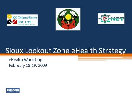Sioux Lookout Zone eHealth Strategy eHealth Workshop February 18-19, 2009.