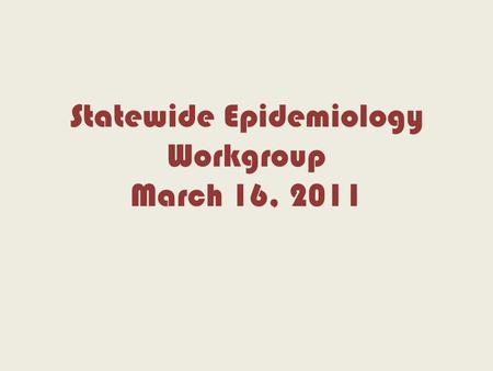 Statewide Epidemiology Workgroup March 16, 2011. National Survey on Drug Use and Health (NSDUH) Office of Applied Studies, Substance Abuse and Mental.