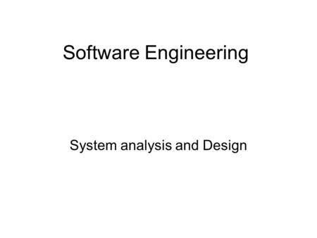 Software Engineering System analysis and Design. Steps in System Analysis and Design I dentification of the problem F easibility Study System A nalysis.
