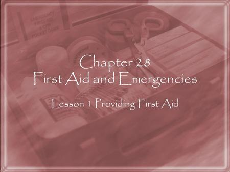Chapter 28 First Aid and Emergencies Lesson 1 Providing First Aid.