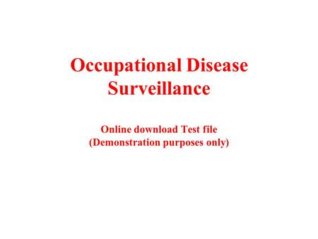 Occupational Disease Surveillance Online download Test file (Demonstration purposes only)