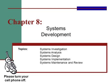 Chapter 8: Systems Development Please turn your cell phone off.