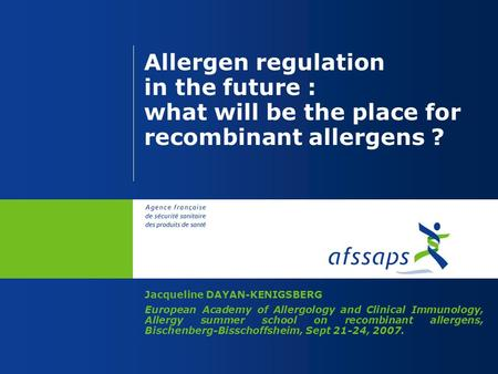 Allergen regulation in the future : what will be the place for recombinant allergens ? Jacqueline DAYAN-KENIGSBERG European Academy of Allergology and.
