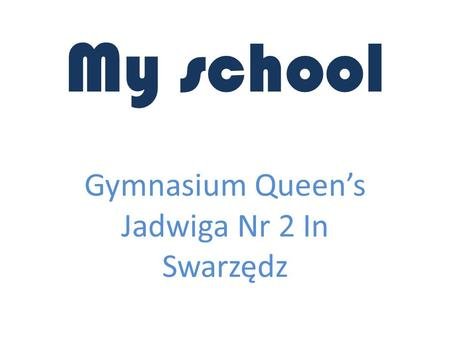My school Gymnasium Queen's Jadwiga Nr 2 In Swarzędz.