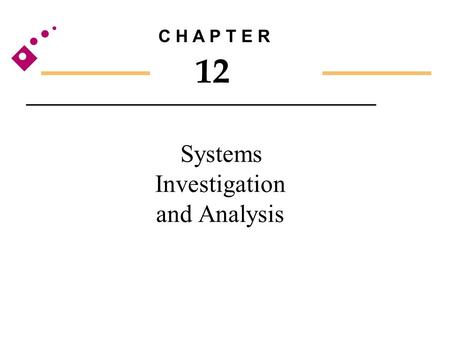 Systems Investigation and Analysis C H A P T E R 12.