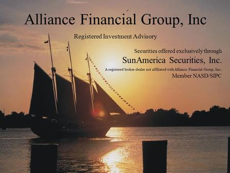Alliance Financial Group, Inc Registered Investment Advisory Securities offered exclusively through SunAmerica Securities, Inc. A registered broker-dealer.