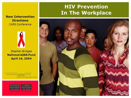 HIV Prevention In The Workplace Stephen Bridges National AIDS Fund April 16, 2004 New Intervention Directions CAPS Conference.