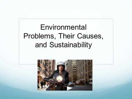 Environmental Problems, Their Causes, and Sustainability.