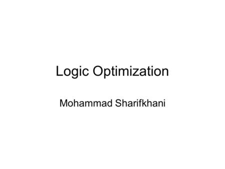 Logic Optimization Mohammad Sharifkhani. Reading Textbook II, Chapters 5 and 6 (parts related to power and speed.) Following Papers: –Nose, Sakurai, 2000.
