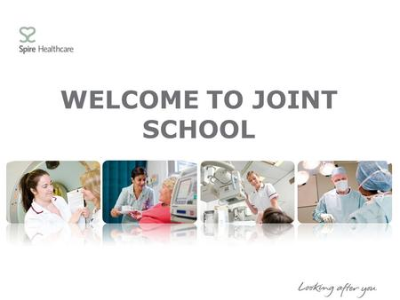 WELCOME TO JOINT SCHOOL. AIMS OF THE SESSION  To help you prepare for your admission  Explain what will happen throughout your stay at Spire Gatwick.