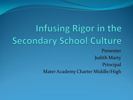 Presenter Judith Marty Principal Mater Academy Charter Middle/High.