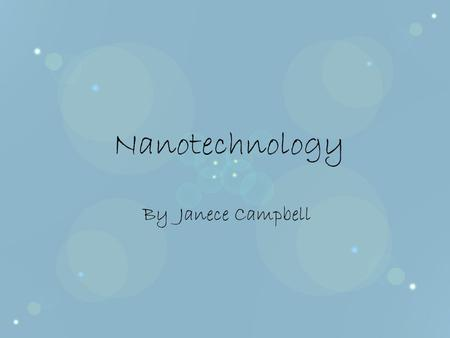 Nanotechnology By Janece Campbell. How nanotechnology will work Molecular Nanotechnology Building with atoms A new industrial revolution Products that.