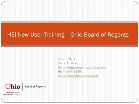 Brian Clark Data Analyst Data Management and Analysis (614) 644-6859 HEI New User Training -- Ohio Board of Regents.