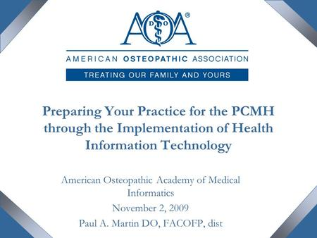 Preparing Your Practice for the PCMH through the Implementation of Health Information Technology American Osteopathic Academy of Medical Informatics November.