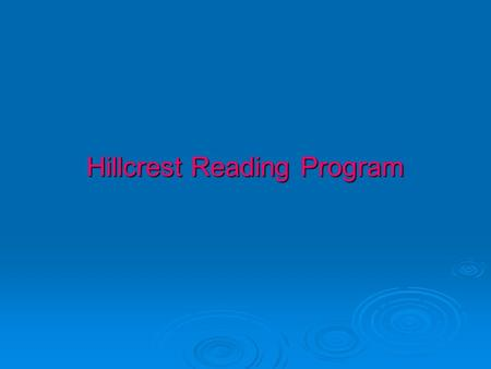 Hillcrest Reading Program.  Trillions of dollars have been spent on public education.  States and districts get billions in grants to improve instruction.