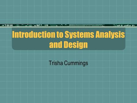 Introduction to Systems Analysis and Design Trisha Cummings.