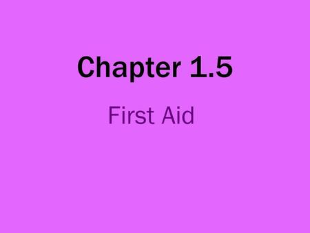 Chapter 1.5 First Aid. First Aid Principles These are known as the three Ps. To promote recovery To prevent further injury To protect the patient If you.