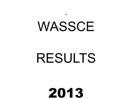 . WASSCE RESULTS 2013. PROGRAMS BUSINESS GENERAL SCIENCE VISUAL ARTS HOME ECONOMICS.