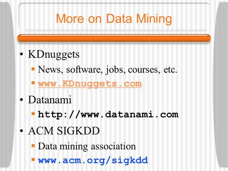 More on Data Mining KDnuggets Datanami ACM SIGKDD