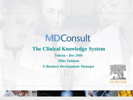 Slide 0 The Clinical Knowledge System Tehran – Dec 2004 Mike Tadman E-Business Development Manager.
