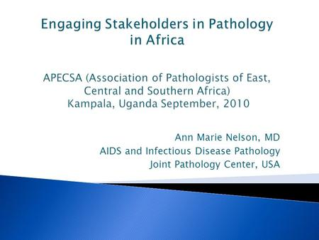 Ann Marie Nelson, MD AIDS and Infectious Disease Pathology Joint Pathology Center, USA.