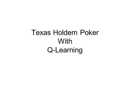 Texas Holdem Poker With Q-Learning. First Round (pre-flop) PlayerOpponent.