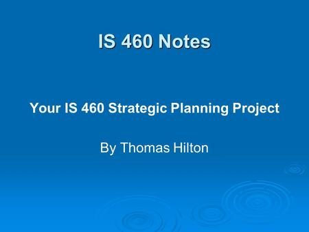 IS 460 Notes Your IS 460 Strategic Planning Project By Thomas Hilton.