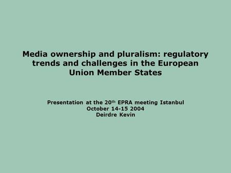 Media ownership and pluralism: regulatory trends and challenges in the European Union Member States Presentation at the 20 th EPRA meeting Istanbul October.