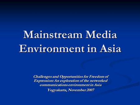 Mainstream Media Environment in Asia Challenges and Opportunities for Freedom of Expression: An exploration of the networked communications environment.