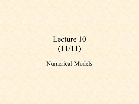 Lecture 10 (11/11) Numerical Models. Numerical Weather Prediction Numerical Weather Prediction (NWP) uses the power of computers and equations to make.