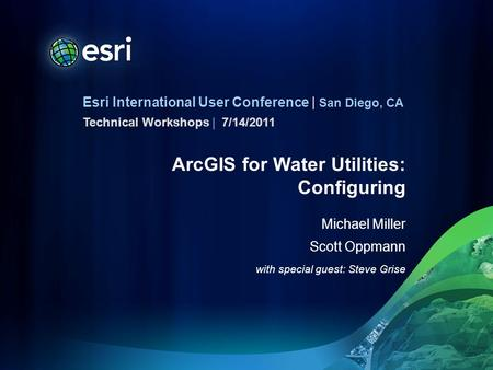 Esri International User Conference | San Diego, CA Technical Workshops | ArcGIS for Water Utilities: Configuring Michael Miller Scott Oppmann with special.