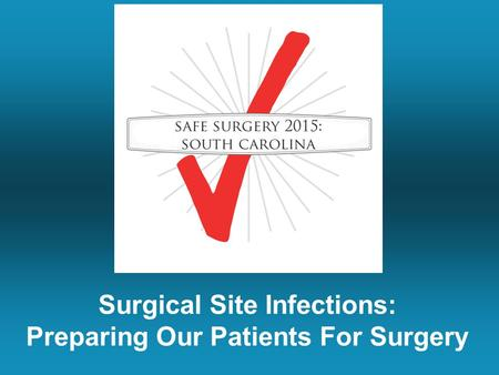 Surgical Site Infections: Preparing Our Patients For Surgery.