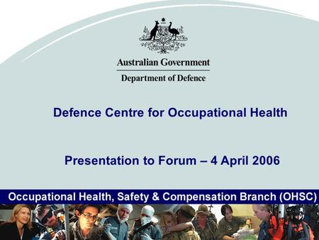 Defence Centre for Occupational Health Presentation to Forum – 4 April 2006.