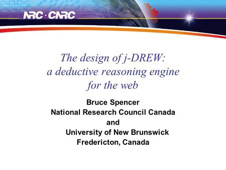The design of j-DREW: a deductive reasoning engine for the web Bruce Spencer National Research Council Canada and University of New Brunswick Fredericton,