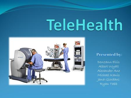 Introduction to TeleHealth What is TeleHealth? What are the types of TeleHealth currently being practiced? Adaptation of TeleHealth… By: Denzann Ellis.