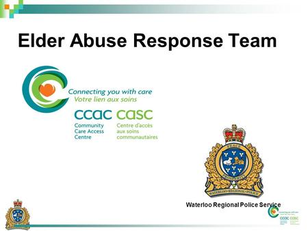 Elder Abuse Response Team Waterloo Regional Police Service.