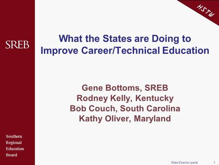 Southern Regional Education Board HSTW State Director panel1 What the States are Doing to Improve Career/Technical Education Gene Bottoms, SREB Rodney.