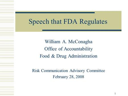1 Speech that FDA Regulates William A. McConagha Office of Accountability Food & Drug Administration Risk Communication Advisory Committee February 28,