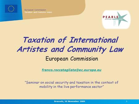 European Commission Taxation and Customs Union Brussels, 10 November 20091 Taxation of International Artistes and Community Law European Commission
